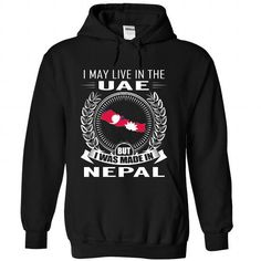 I May Live in the United Arab Emirates But I Was Made in Nepal (New) T-Shirts, Hoodies (39.99$ ==► Order Shirts Now!)