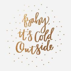 baby it's cold outside: gold-foil holiday art print *This would be perfect for a wall gallery Little Christmas, Christmas And New Year, Winter Christmas, Christmas Holidays, Christmas Crafts, Christmas Decorations, Modern Christmas, Family Holiday, Winter Snow