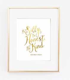 Be Silly Be Honest Be Brave Gold Foil Print by TheDigitalStudio