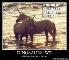 Unicorns...it's okay they are just hiding from us but they are still out there.