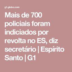 Mais de 700 policiais foram indiciados por revolta no ES, diz secretário   Espírito Santo   G1