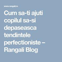 Cum sa-ti ajuti copilul sa-si depaseasca tendintele perfectioniste – Rangali Blog