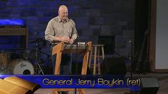 Calvary Chapel Philadelphia, General Jerry Boykin (ret)