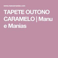 TAPETE OUTONO CARAMELO | Manu e Manias