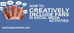 How to creatively include fans in your social media activities to amp engagement and improve social referral traffic