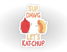 Never forget to kat-chup with your dawgs! ;)