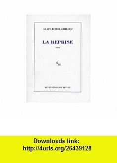 La reprise (French Edition) (9782707317568) Alain Robbe-Grillet , ISBN-10: 2702869092  , ISBN-13: 978-2707317568 , ASIN: 270731756X , tutorials , pdf , ebook , torrent , downloads , rapidshare , filesonic , hotfile , megaupload , fileserve