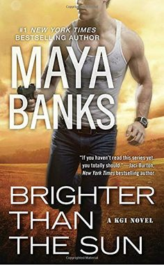 Read Free Book: Brighter Than the Sun (A KGI Novel) from Maya Banks____Searing action and passion ignite the latest New York Times bestselling KGI novel from the author of Darkest Before Dawn.   The Kelly Group International (KGI): A super-elite, top secret, family-run business. Qualifications: High intelligence, rock-hard body, military background. Mission: Hostage/kidnap victim recovery. Intelligence gathering. Handling jobs the U.S. government can't...