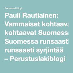 Pauli Rautiainen: Vammaiset kohtaavat Suomessa runsaasti syrjintää – Perustuslakiblogi