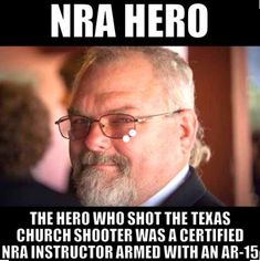"NRA Hero runs towards the danger to save lives, YET the Liberal BS Left insists the NRA ""must be taken out""?!? F' The Liberal Left Anti 2nd Amendment !!!"