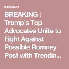 BREAKING : Trump's Top Advocates Unite to Fight Against Possible Romney Post with Trending Hashtag #NeverRomney – TruthFeed
