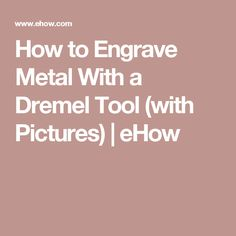 How to Engrave Metal With a Dremel Tool (with Pictures) | eHow