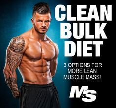 The clean bulk diet: 3 options for more lean muscle. Build lean muscle mass without packing on unwanted body fat. This article presents three sample lean bulk diet eating plan options that can help you reach your goals.
