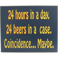 35 Awesome Man Cave Signs | All Gifts Considered. 24 hours in a day, 24 beers in a case....