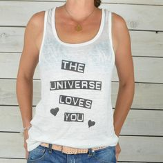 The Universe LOVES You     Soft and Flowy Burnout by SuperLoveTees