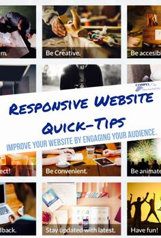 Looking to create a Responsive Website or upgrade your current one? Check out these quick tips from CompelPro™ for great ways to engage your customers and improve your website!
