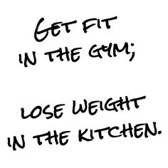 Get fit in the gym Lose fat in the kitchen #CoachBernard http://wu.to/J4FDA2