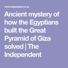 Ancient mystery of how the Egyptians built the Great Pyramid of Giza solved | The Independent