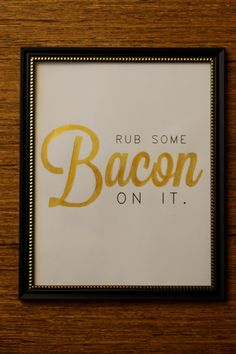 "Rhett and Link - ""Rub some bacon on it."" typography, design, quote, print, poster"