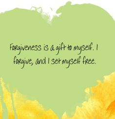 Louise Hay my new ability to have completely forgiven my past and all people in it
