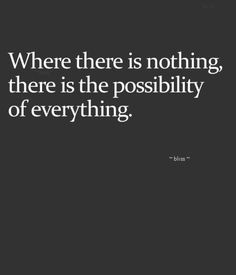 Often the way endings feel...as if there is nothing that was before...but then comes the possibility of beginnings and...blank slate...potential for everything!