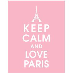 Keep Calm and Love Paris, 11x14 Poster (Featured in Pink Lemonade) Buy... ($15) ❤ liked on Polyvore