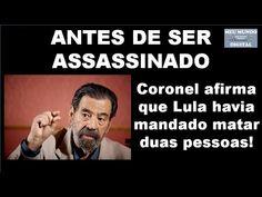 ANTES DE SER ASSASSINADO Coronel afirma que Lula havia mandado matar dua...