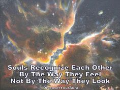 """Souls recognize each other by the way they feel not by the way they look."""