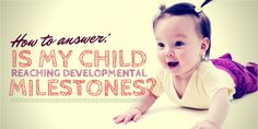 """How to answer the """"is my child reaching developmental milestones"""" question. New resources to share with parents."""