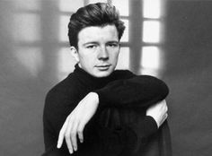 Rick Astley : He will never give you up......never  let you down...........