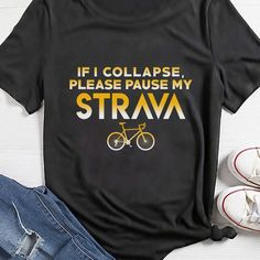 5f5ac9854 If I Collapse Please Pause My Strava Funny Cycling T-shirt Gift A cool  choice