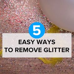 5 Easy Ways To Remove Glitter // #glitter #party #hacks