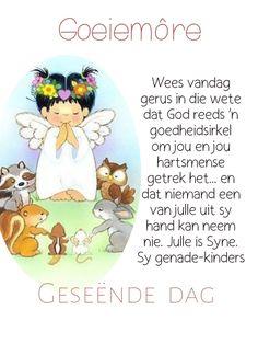 Lekker Dag, Goeie Nag, Goeie More, Godly Relationship, Morning Affirmations, Good Morning Wishes, Afrikaans, Verses, Blessed