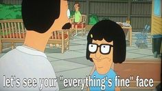 Hahahahaha Tina's 'everything's fine' face. I abt' died the first time I saw this episode xD #Tina_Belcher #Bobs_Burgers