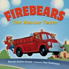 Firebears: The Rescue Team by Rhonda Gowler Greene and illustrated by Dan Andreasen. Ms. Katie read this book on 10/4/16.
