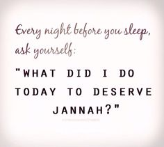 And when you're awake, determine to do everything that make you deserve the Jannah