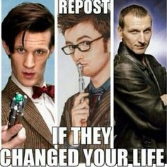 Repost if Matt Smith, David Tennant, and Christopher Ecceleston changed your life.   Doctor Who