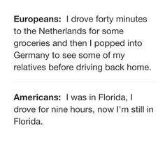"Accurate post is accurate. Also, people on the East Coast be like, ""I drove 6 hours through 3 states."" Out West, people be like, ""I drove 6 hours and I still haven't seen a gas station."""