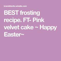 BEST frosting recipe. FT- Pink velvet cake ~ Happy Easter~