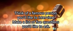 Journal/Writing Prompt for Thursday, July 7, 2016:Think of a famous person you'd like to interview. Make a list of five questions you'd like to ask.