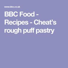 BBC Food - Recipes - Cheat's rough puff pastry