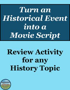 """Students review any history unit or topic by creating a movie script for it. There are 13 requirements to this project balancing historical accuracy and creativity, including: casting historical figures, dialogue, where historical accuracy would be honored, where """"Hollywood"""" would shine, maps, images, and more! A points distribution is included.  This could work for a sub if the unit/topic is provided."""
