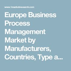 Europe Business Process Management Market by Manufacturers, Countries, Type and Application, Forecast to 2022