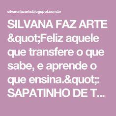 """SILVANA FAZ ARTE           """"Feliz aquele que transfere o que sabe, e aprende o que ensina."""": SAPATINHO DE TRICO AMARELO"""