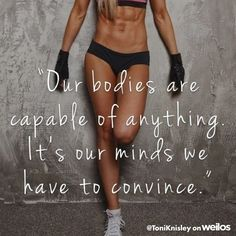 Our bodies are capable of anything...