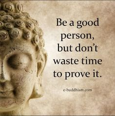 Take time to do good, be good but not for showing that you are classified as 'good'