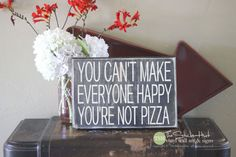 You Can't Make Everyone Happy Your're Not Pizza Wood Sign - Home Decor - Quote Saying Distressed Wooden Sign - Signs - S228 by thestickerhut on Etsy
