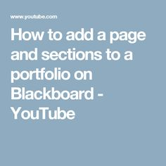 How to add a page and sections to a portfolio on Blackboard - YouTube