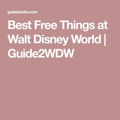 Best Free Things at Walt Disney World | Guide2WDW