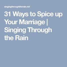 31 Ways to Spice up Your Marriage | Singing Through the Rain